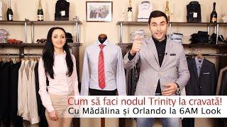 Nodul TRINITY la cravata! Cu Madalina, la 6AM Look!