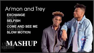 Lyrics: Armon and Trey - Exchange | Don't | Selfish | Say It | Come and See Me | Slow Motion Mashup