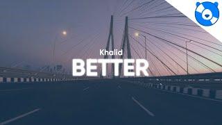 Khalid - Better (Clean - Lyrics)