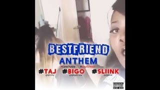 Best Friend Anthem - Dj Taj x Sliink x Big O