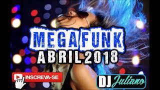 Mega Funk Abril 2018   DJ Juliano