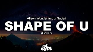 [ELECTRONIC] - Alison Wonderland x Naderi - Shape Of U (Cover)