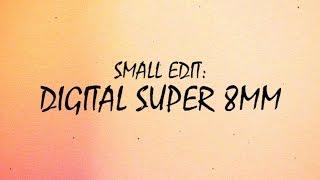 SMALL EDIT: Digital Super 8mm