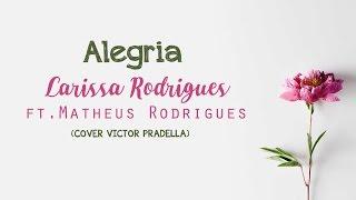 Alegria - Larissa Rodrigues ft. Matheus Rodrigues (cover VIctor Pradella)