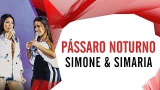 Pássaro Noturno - Simone e Simaria - Villa Mix Goiânia 2016 ( Ao Vivo )
