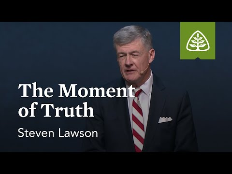 Steven Lawson: The Moment of Truth