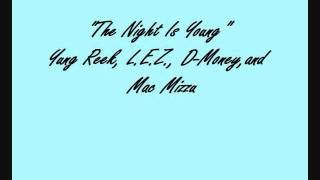The Night Is Young - Yung Reek, L.E.Z., D-Money, and Mac Mizzu (Original)