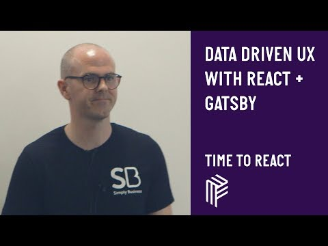 Data Driven UX with React + Gatsby - Time to React - July 2019