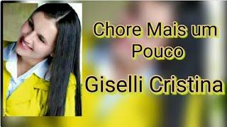 Chore Mais Um Pouco - Giselli Cristina (Play Back & Legendado)