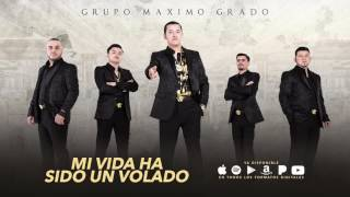 Mi Vida Ha Sido Un Volado - Maximo Grado - MG Corporation 2017