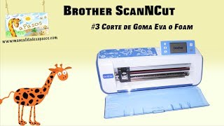 Brother ScanNCut - Corte de Goma Eva o Foam