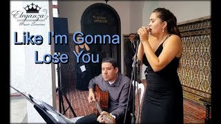 Like I'm Gonna Lose You - Eleganza Music Services - Madeline Alicea Cover