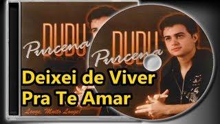 Dudu Purcena - Deixei de Viver Pra Te Amar