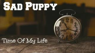 Sad Puppy - Time Of My Life