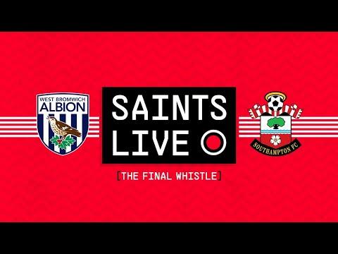 SAINTS LIVE: The Final Whistle   West Bromwich Albion vs Southampton