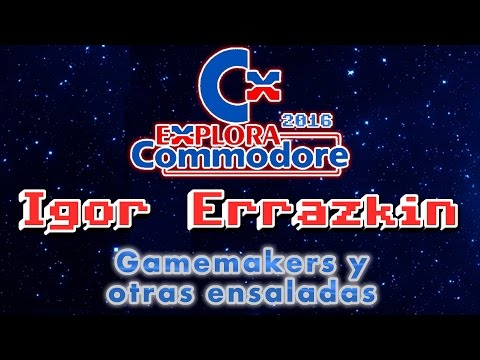 Explora Commodore 2016: Igor Errazkin: Gamemakers y otras ensaladas RELOADED