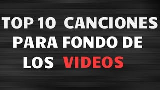 TOP 10 CANCIONES PARA USAR EN FONDOS DE VIDEOS SIN COPYRIGHT + DESCARGAS Y NOMBRES | 2016