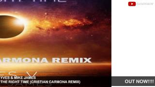 Yves ft. Mike James - The Right Time (Cristian Carmona Remix) (OUT NOW)