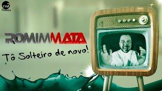Romim Mata - Tô Solteiro de Novo (CLIPE OFICIAL)