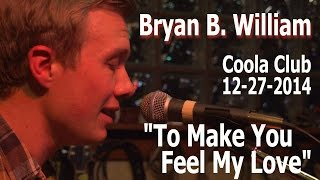 "Bryan B. William: ""To Make You Feel My Love"" Live @ Coola Club, 12-27-14"