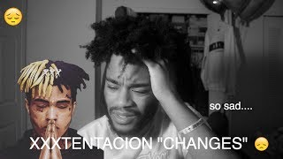 "XXXTENTACION -""CHANGES""  REACTION 😔(EMOTIONAL)"