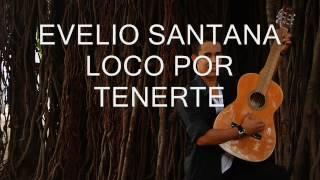 LOCO POR TENERTE - EVELIO SANTANA