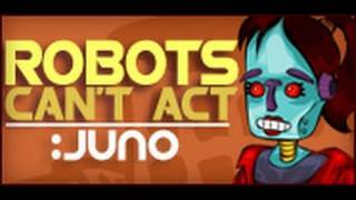 Juno- Robots Can't Act