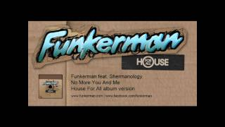 Funkerman ft. Shermanology  - No More Me And You (album version)