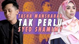 Tasha Manshahar Tak Perlu Syed Shamim Dalam Lagu?