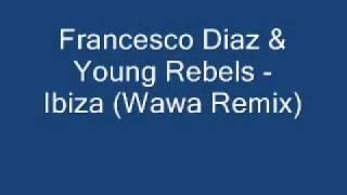 Francesco Diaz & Young Rebels - Ibiza (Wawa Remix)