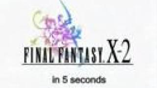 "Final Fantasy X-2 ""in 5 seconds"""