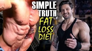 SIMPLE TRUTH: How To GET SHREDDED - FAT LOSS DIET - NO MAGIC BULLSHIT! (Part 1)
