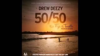 Drew Deezy - 50/50 ft. Fiji & Tenelle [Prod. By UceNation Music]