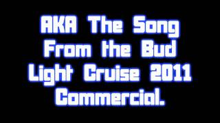 Bud Light Cruise Commercial 2011 Song (The Good Life) DOWNLOAD LINK