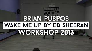 "Brian Puspos Choreography ""WAKE ME UP by ED SHEERAN"" - Bounce Factory Workshop"