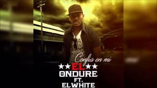 El Ondure Ft. El White - Confia En Mi (Official Audio)