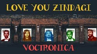 Love You Zindagi – Acappella Cover Feat. Voctronica