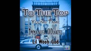 """To The Top"" - Young Tame x Immanuel ODaniel x Lil Wooh God"