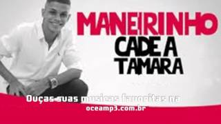 Mc Maneirinho - Cadê a Tamara