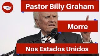 Billy Graham Morre aos 99 anos | USA Notícias