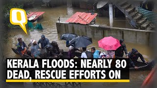 Nearly 80 Dead in Kerala Floods, 12 More NDRF Teams Deployed I The Quint