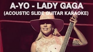 A-YO - LADY GAGA (ACOUSTIC GUITAR KARAOKE + LYRICS) (SLIDE GUITAR)