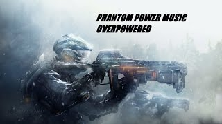 Phantom Power Music - Overpowered [Music Clip]