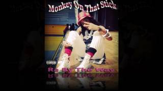 Monkey On That Stick - Ra By The Way (New Orleans Bounce) Explicit