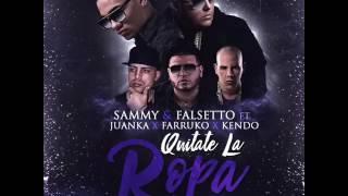 Quitate La Ropa (Remix 2) - Falsetto & Sammy Ft Juanka, Farruko Y Kendo Kaponi - (Preview)