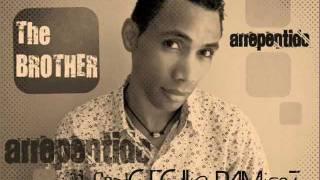 THE BROTHER feat CECILIO RAMIREZ- ARREPENTIDO .wmv