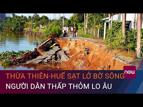Thừa Thiên - Huế: Sạt lở bờ sông, người dân thấp thỏm sống bên miệng
