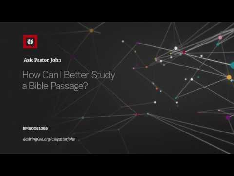How Can I Better Study a Bible Passage? // Ask Pastor John