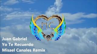 Juan Gabriel - Yo Te Recuerdo (Misael Canales Remix)