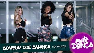 Tati Zaqui - Bumbum Que Balança - Coreografia: Mete Dança